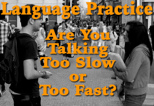 Language Practice Are You Talking too Slow or Too Fast?