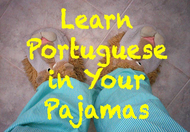 Learn Portuguese in Your Pajamas